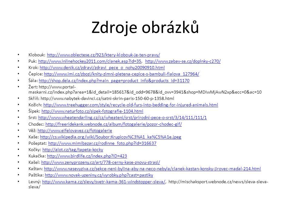 Zdroje obrázků Klobouk: http://www.oblectese.cz/923/ktery-klobouk-je-ten-pravy/http://www.oblectese.cz/923/ktery-klobouk-je-ten-pravy/ Puk: http://www