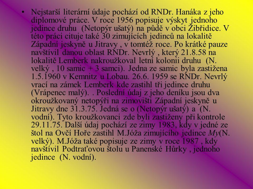 Nejstarší literární údaje pochází od RNDr.Hanáka z jeho diplomové práce.