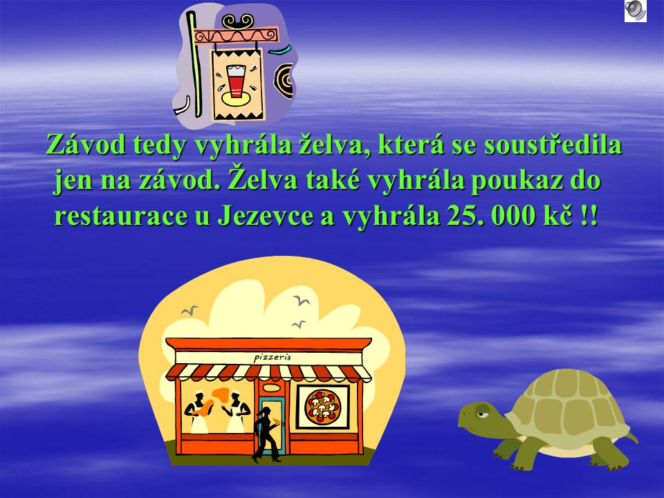 Závod tedy vyhrála želva, která se soustředila jen na závod. Želva také vyhrála poukaz do restaurace u Jezevce a vyhrála 25. 000 kč !! Závod tedy vyhr