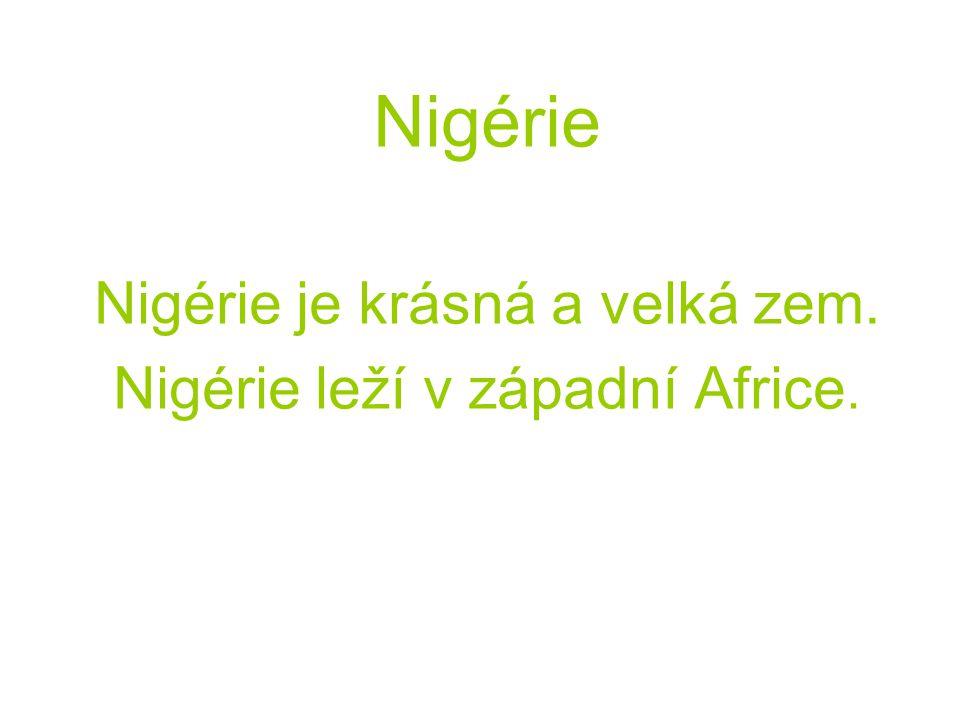 Nigérie Nigérie je krásná a velká zem. Nigérie leží v západní Africe.