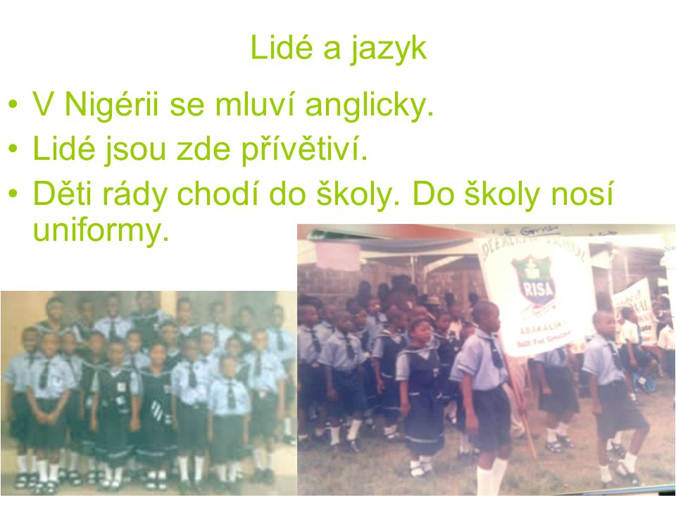 Lidé a jazyk V Nigérii se mluví anglicky.Lidé jsou zde přívětiví.