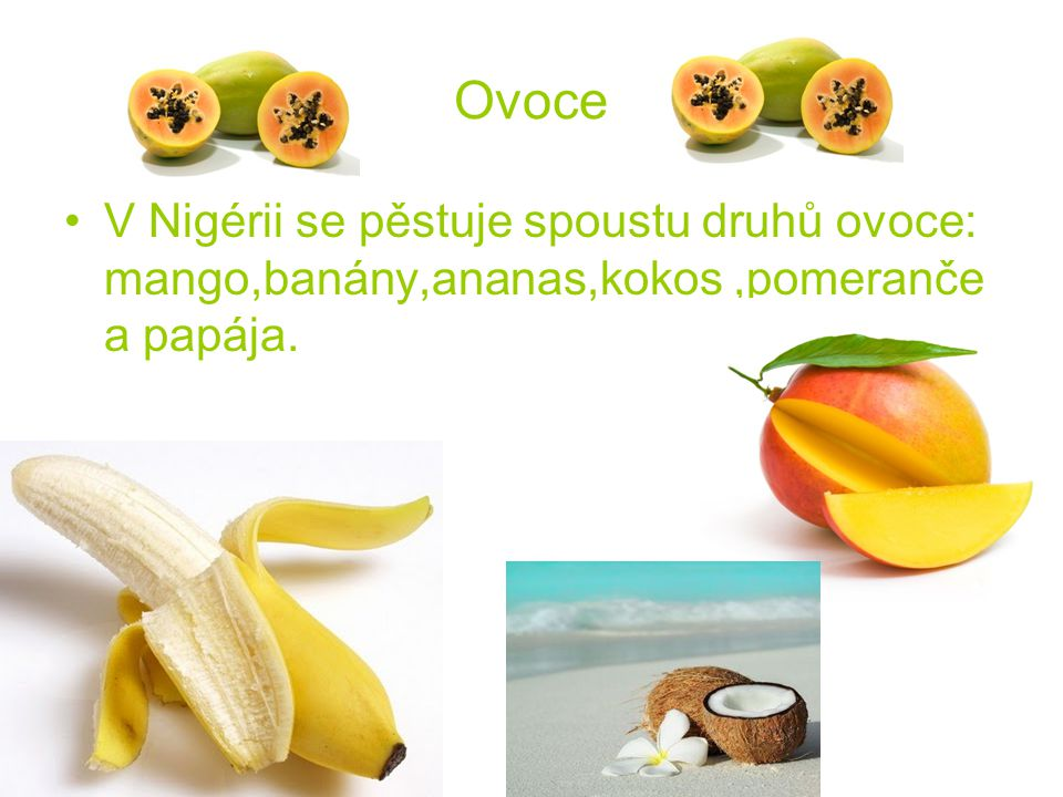 Ovoce V Nigérii se pěstuje spoustu druhů ovoce: mango,banány,ananas,kokos,pomeranče a papája.