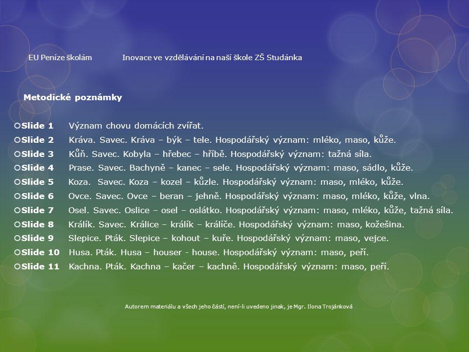EU Peníze školámInovace ve vzdělávání na naší škole ZŠ Studánka Metodické poznámky  Slide 1 Význam chovu domácích zvířat.