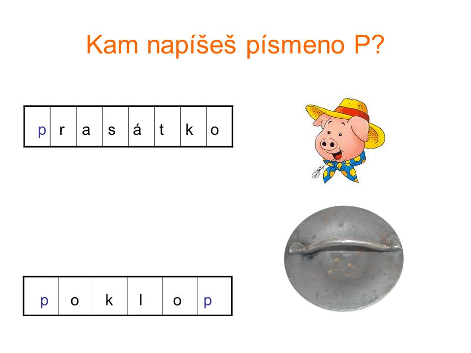 Kam napíšeš písmeno P? p r a s á t k o p o k l o p