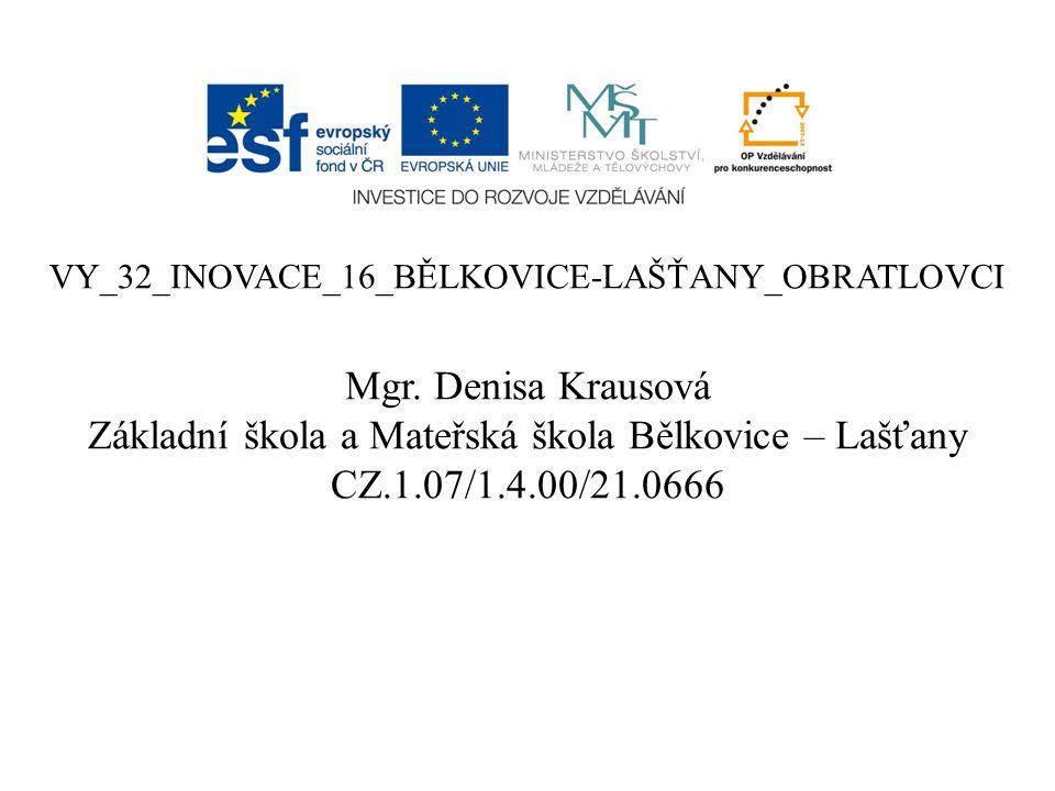VY_32_INOVACE_16_BĚLKOVICE-LAŠŤANY_OBRATLOVCI Mgr. Denisa Krausová Základní škola a Mateřská škola Bělkovice – Lašťany CZ.1.07/1.4.00/21.0666