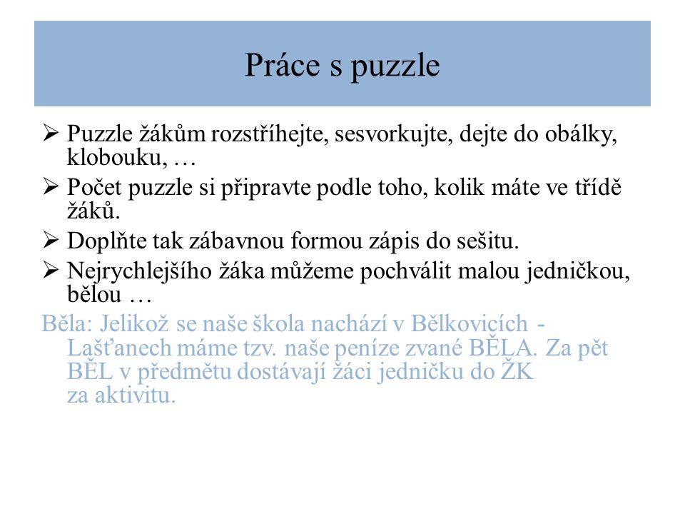 Práce s puzzle  Puzzle žákům rozstříhejte, sesvorkujte, dejte do obálky, klobouku, …  Počet puzzle si připravte podle toho, kolik máte ve třídě žáků