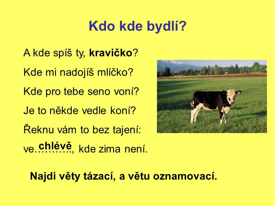 Kdo kde bydlí.A kde spíš ty, kravičko. Kde mi nadojíš mlíčko.