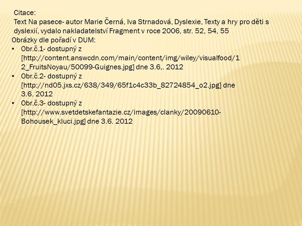 Obrázky dle pořadí v DUM: Obr.č.1- dostupný z [http://content.answcdn.com/main/content/img/wiley/visualfood/1 2_FruitsNoyau/50099-Guignes.jpg] dne 3.6,.