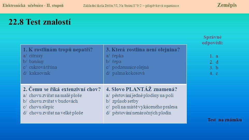 22.8 Test znalostí Správné odpovědi: 1. K rostlinám tropů nepatří? a/ citrusy b/ banány c/ cukrová třtina d/ kakaovník 3. Která rostlina není olejnina