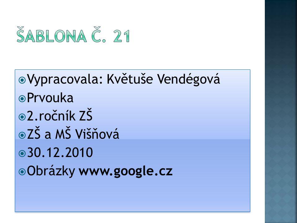  Vypracovala: Květuše Vendégová  Prvouka  2.ročník ZŠ  ZŠ a MŠ Višňová  30.12.2010  Obrázky www.google.cz  Vypracovala: Květuše Vendégová  Prv