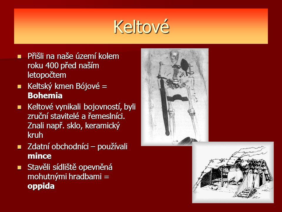 Keltové Přišli na naše území kolem roku 400 před naším letopočtem Přišli na naše území kolem roku 400 před naším letopočtem Keltský kmen Bójové = Bohe