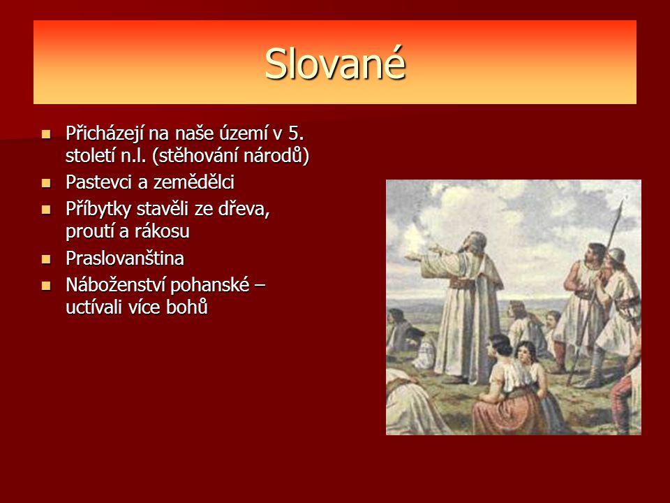 Slované Přicházejí na naše území v 5. století n.l. (stěhování národů) Přicházejí na naše území v 5. století n.l. (stěhování národů) Pastevci a zeměděl