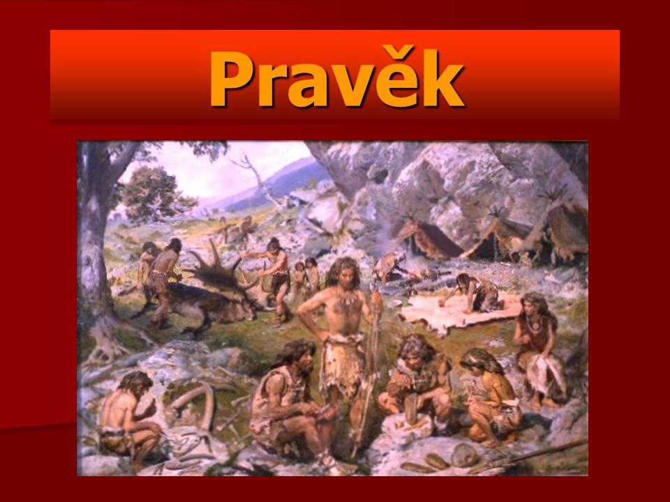 Pravěk Dlouhé období od vzniku člověka až po vznik prvních států nazýváme obdobím pravěku.