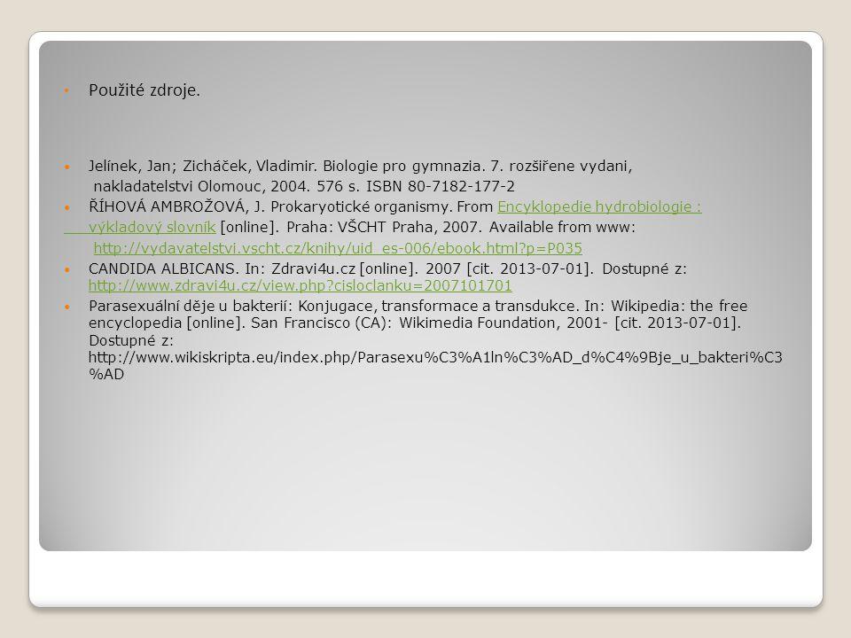 Použité zdroje. Jelínek, Jan; Zicháček, Vladimir. Biologie pro gymnazia. 7. rozšiřene vydani, nakladatelstvi Olomouc, 2004. 576 s. ISBN 80-7182-177-2