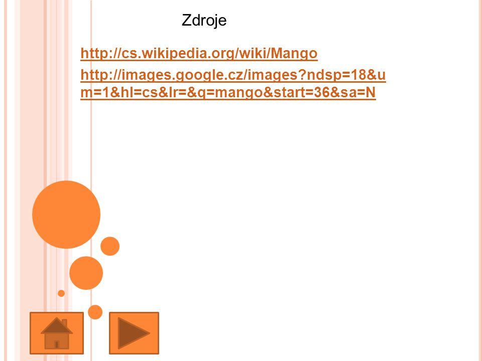 http://cs.wikipedia.org/wiki/Mango http://images.google.cz/images?ndsp=18&u m=1&hl=cs&lr=&q=mango&start=36&sa=N Zdroje