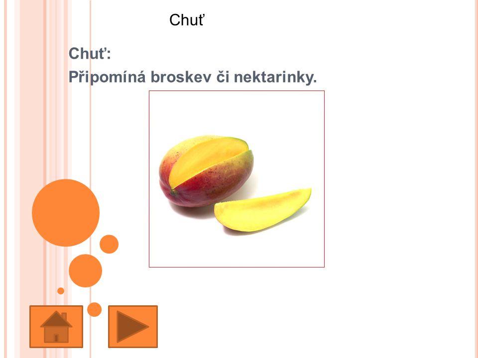 Chuť: Připomíná broskev či nektarinky. Chuť