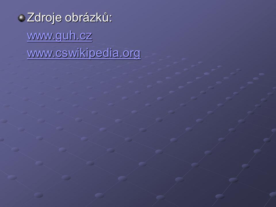 Zdroje obrázků: www.guh.cz www.cswikipedia.org