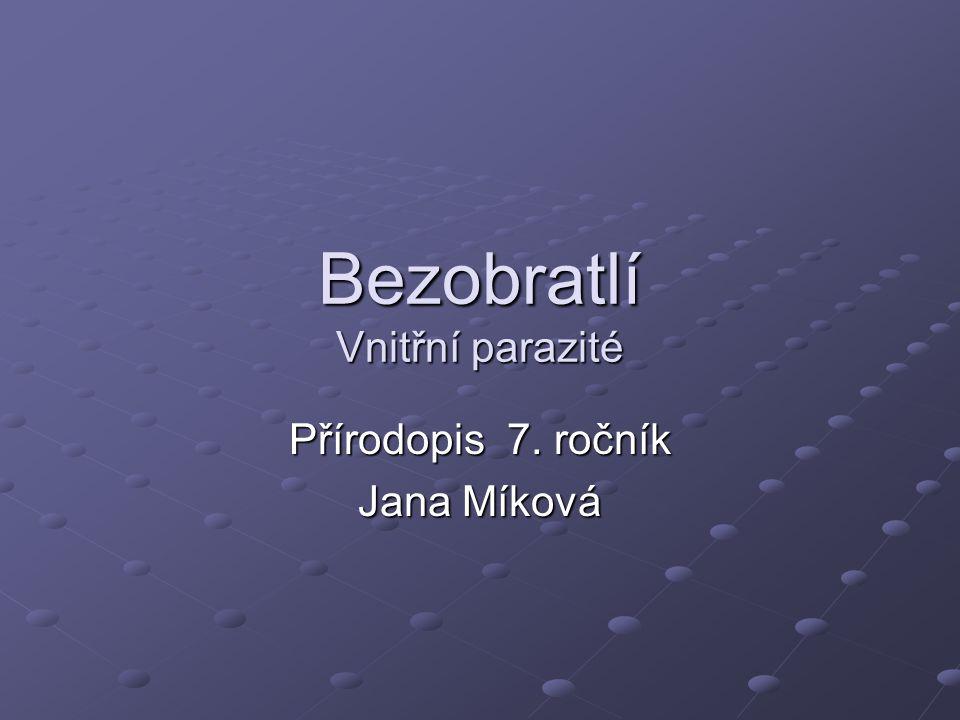 Bezobratlí Vnitřní parazité Přírodopis 7. ročník Jana Míková