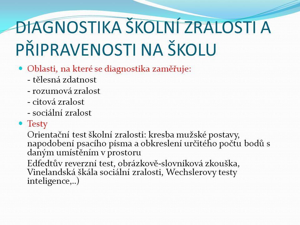 DIAGNOSTIKA ŠKOLNÍ ZRALOSTI A PŘIPRAVENOSTI NA ŠKOLU Oblasti, na které se diagnostika zaměřuje: - tělesná zdatnost - rozumová zralost - citová zralost