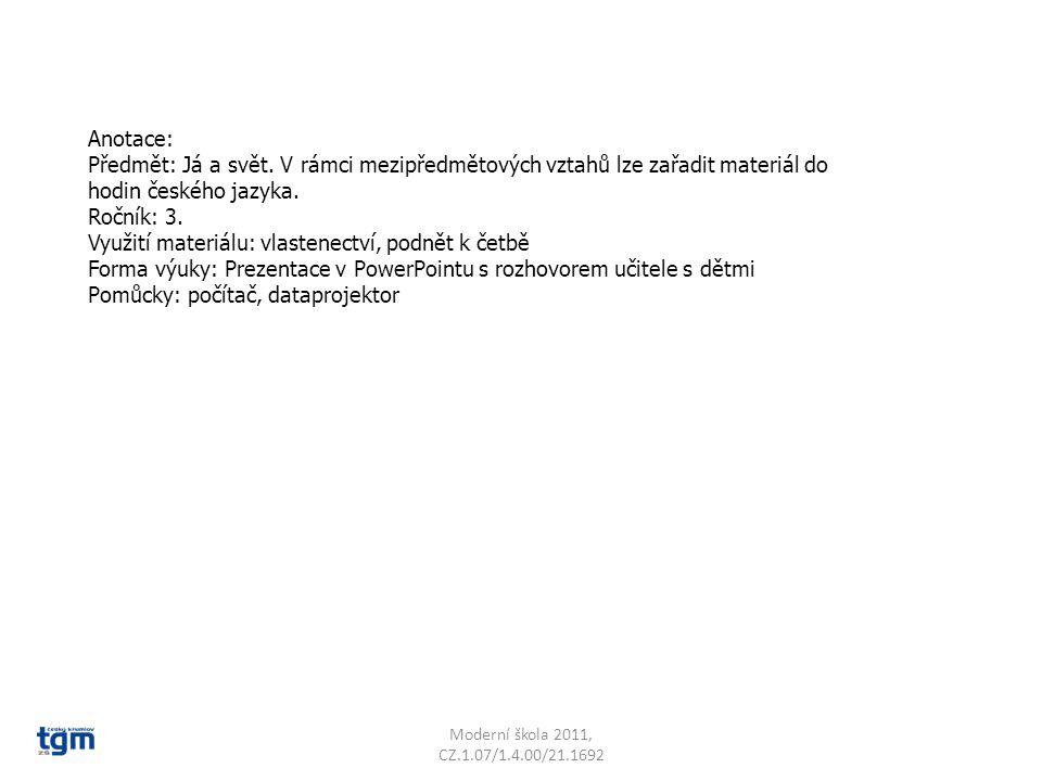 Anotace: Předmět: Já a svět. V rámci mezipředmětových vztahů lze zařadit materiál do hodin českého jazyka. Ročník: 3. Využití materiálu: vlastenectví,