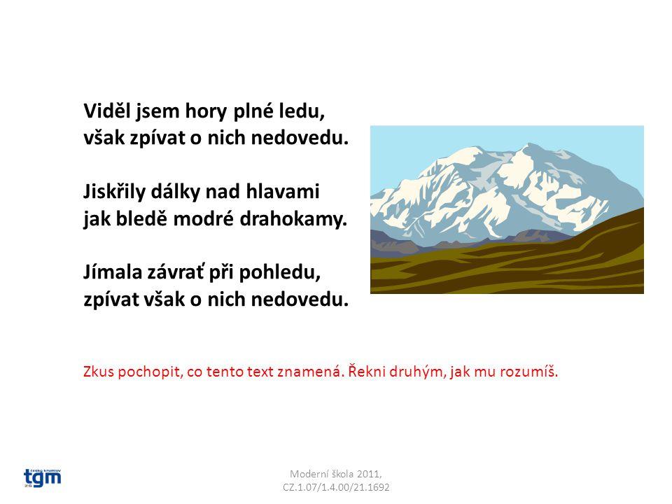Moderní škola 2011, CZ.1.07/1.4.00/21.1692 Viděl jsem hory plné ledu, však zpívat o nich nedovedu. Jiskřily dálky nad hlavami jak bledě modré drahokam