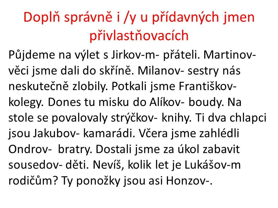 Doplň správně i /y u přídavných jmen přivlastňovacích Půjdeme na výlet s Jirkov-m- přáteli.