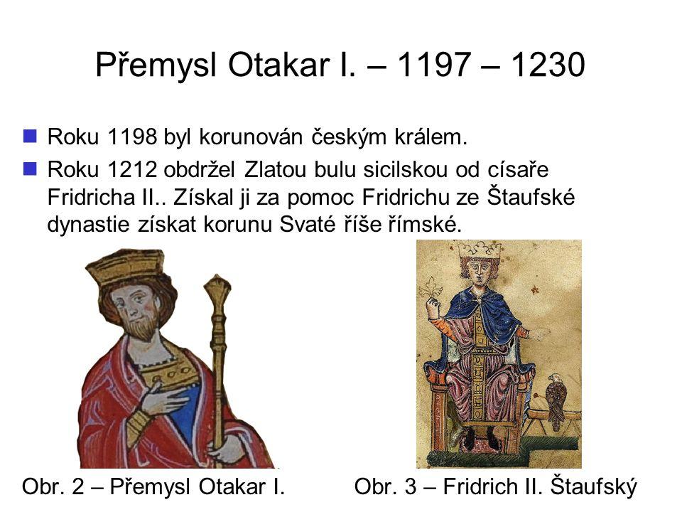Přemysl Otakar I.– 1197 – 1230 Roku 1198 byl korunován českým králem.