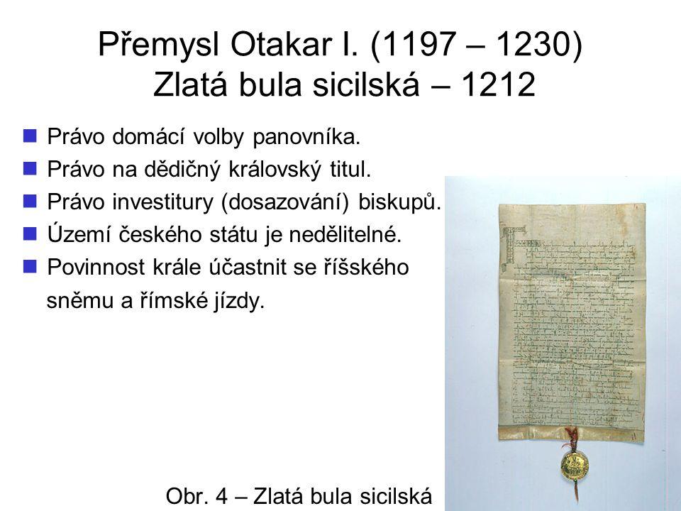 Přemysl Otakar I.(1197 – 1230) Zlatá bula sicilská – 1212 Právo domácí volby panovníka.