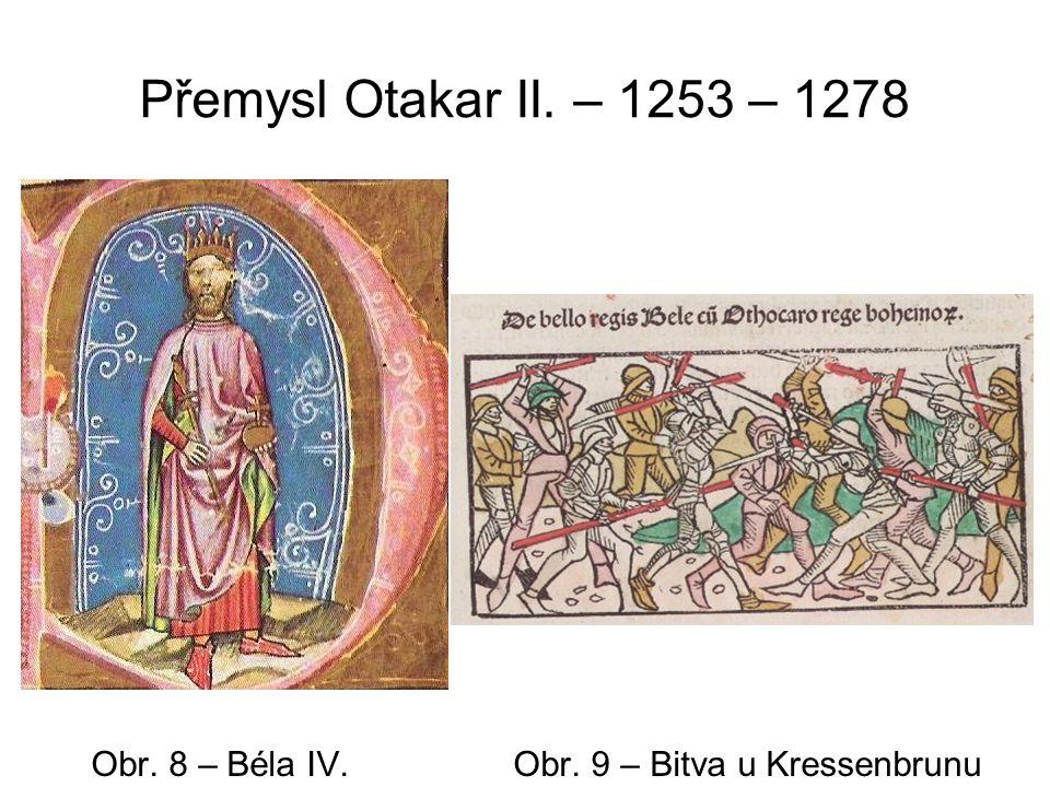 Přemysl Otakar II. – 1253 – 1278 Obr. 8 – Béla IV. Obr. 9 – Bitva u Kressenbrunu