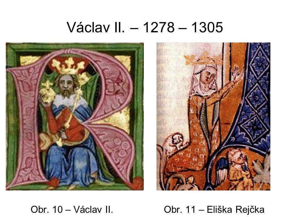 Václav II. – 1278 – 1305 Obr. 10 – Václav II. Obr. 11 – Eliška Rejčka