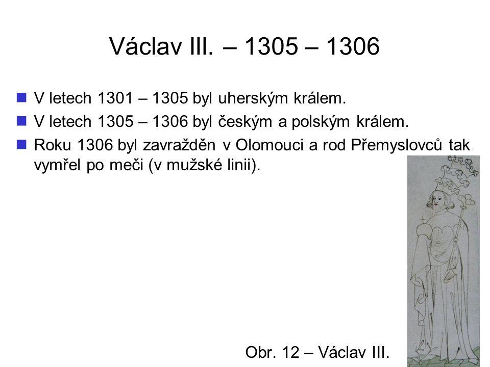 Václav III.– 1305 – 1306 V letech 1301 – 1305 byl uherským králem.