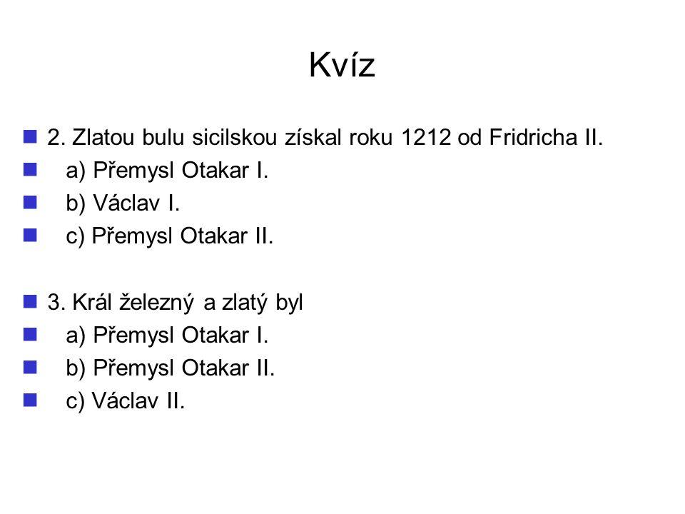 Kvíz 2.Zlatou bulu sicilskou získal roku 1212 od Fridricha II.