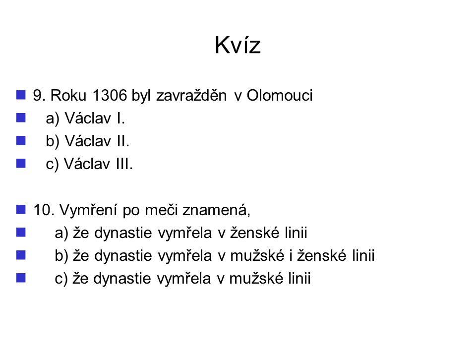 Kvíz 9.Roku 1306 byl zavražděn v Olomouci a) Václav I.