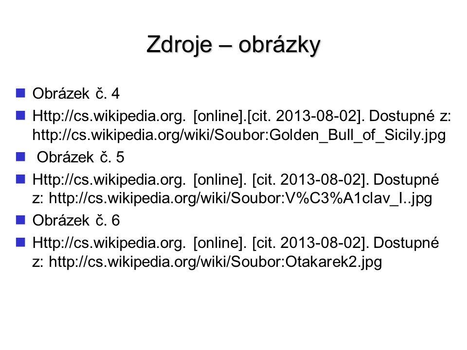 Zdroje – obrázky Obrázek č.4 Http://cs.wikipedia.org.