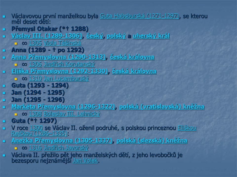 Václavovou první manželkou byla Guta Habsburská (1271-1297), se kterou měl deset dětí: Václavovou první manželkou byla Guta Habsburská (1271-1297), se