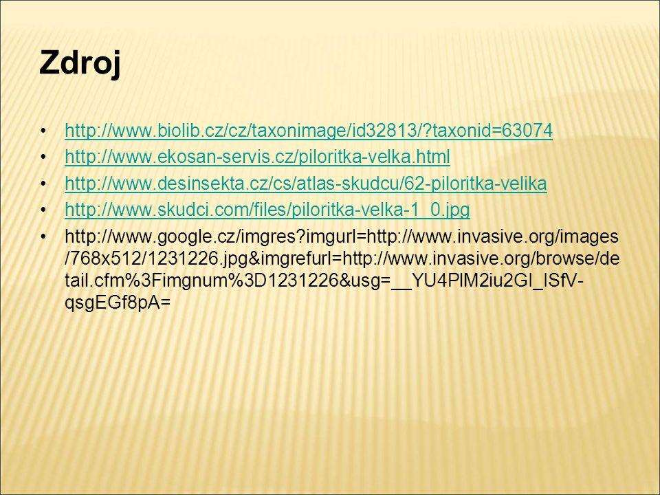 Zdroj http://www.biolib.cz/cz/taxonimage/id32813/?taxonid=63074 http://www.ekosan-servis.cz/piloritka-velka.html http://www.desinsekta.cz/cs/atlas-skudcu/62-piloritka-velika http://www.skudci.com/files/piloritka-velka-1_0.jpg http://www.google.cz/imgres?imgurl=http://www.invasive.org/images /768x512/1231226.jpg&imgrefurl=http://www.invasive.org/browse/de tail.cfm%3Fimgnum%3D1231226&usg=__YU4PlM2iu2GI_ISfV- qsgEGf8pA=