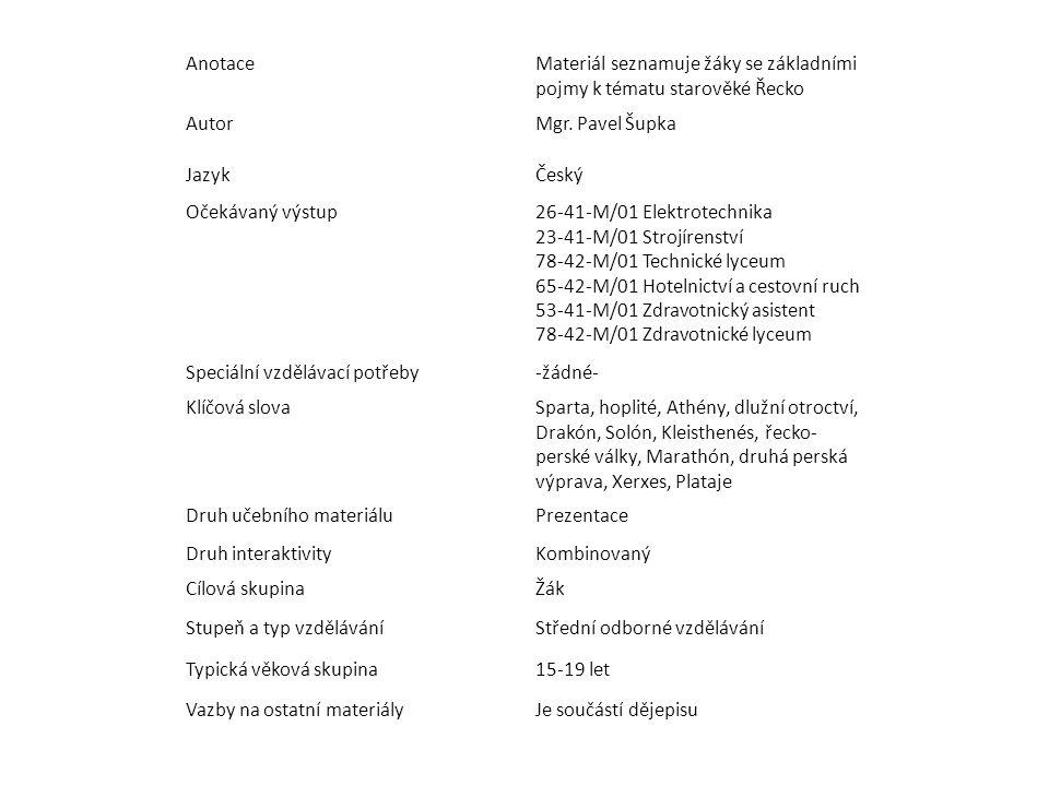 AnotaceMateriál seznamuje žáky se základními pojmy k tématu starověké Řecko AutorMgr. Pavel Šupka JazykČeský Očekávaný výstup26-41-M/01 Elektrotechnik
