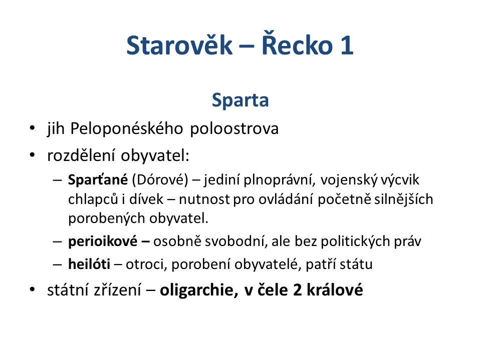 Starověk – Řecko 1 Sparta jih Peloponéského poloostrova rozdělení obyvatel: – Sparťané (Dórové) – jediní plnoprávní, vojenský výcvik chlapců i dívek –