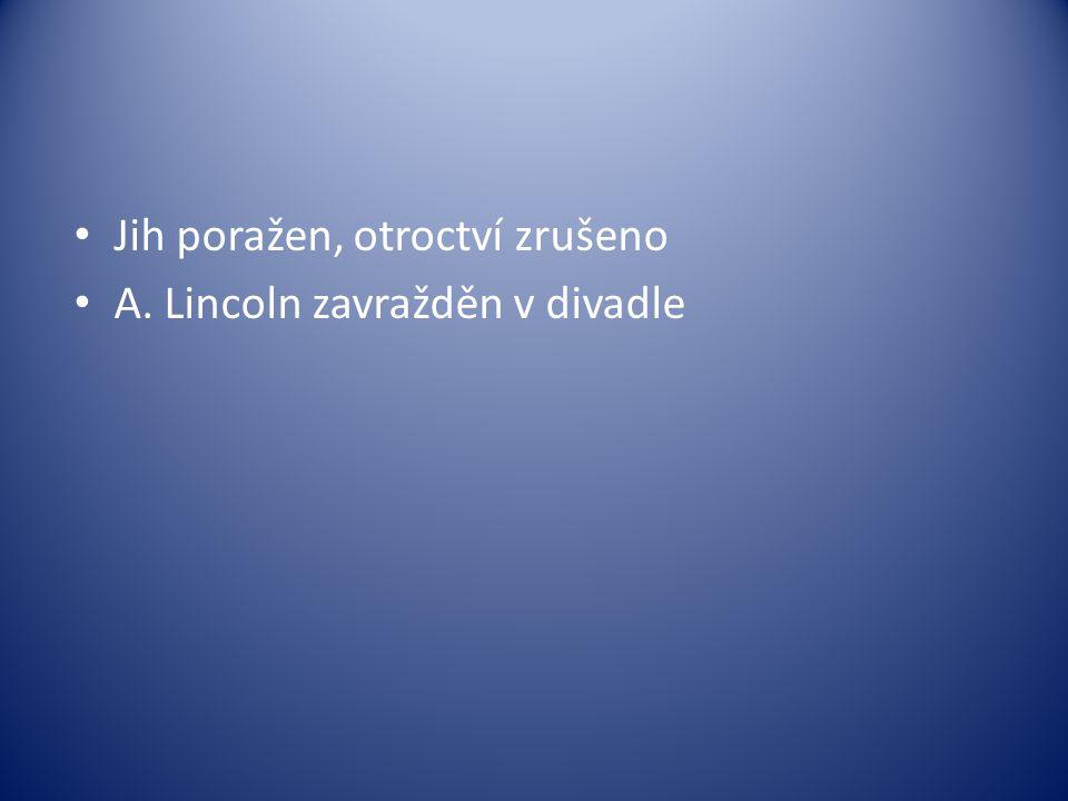 Jih poražen, otroctví zrušeno A. Lincoln zavražděn v divadle