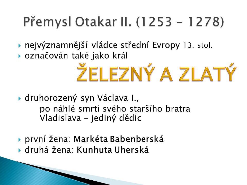  nejvýznamnější vládce střední Evropy 13. stol.  označován také jako král  druhorozený syn Václava I., po náhlé smrti svého staršího bratra Vladisl