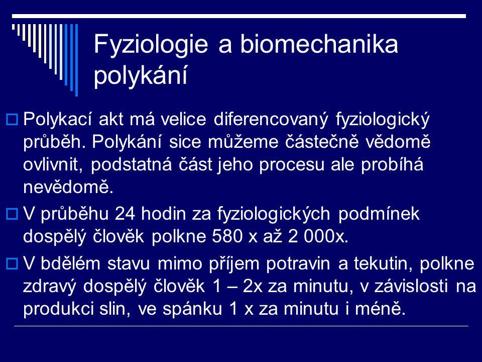 Fyziologie a biomechanika polykání  Polykací akt má velice diferencovaný fyziologický průběh. Polykání sice můžeme částečně vědomě ovlivnit, podstatn