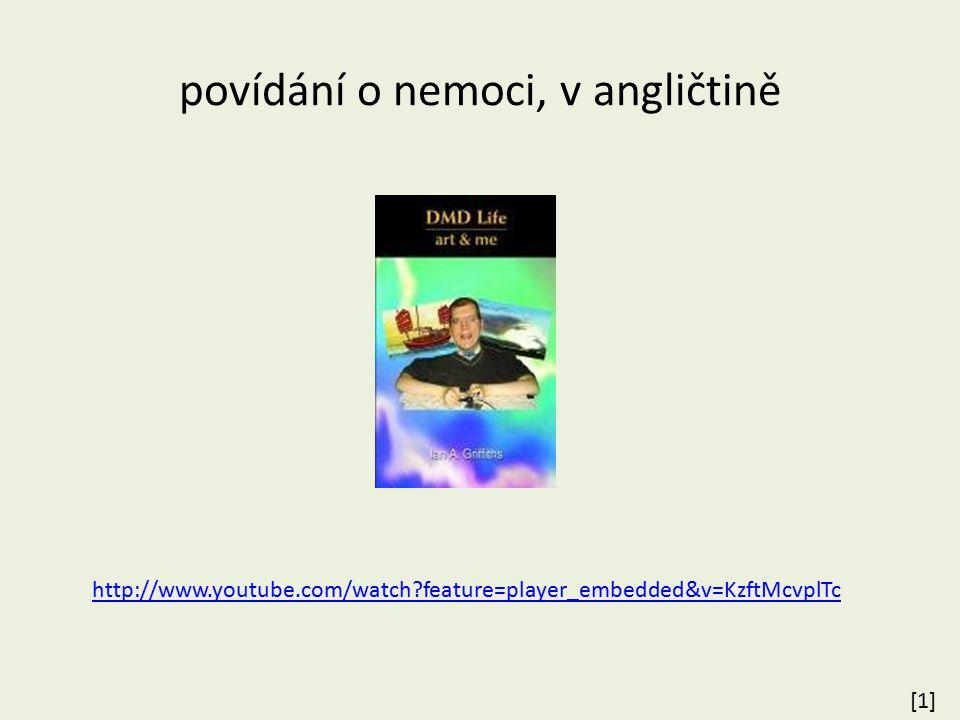 povídání o nemoci, v angličtině http://www.youtube.com/watch?feature=player_embedded&v=KzftMcvplTc [1][1]