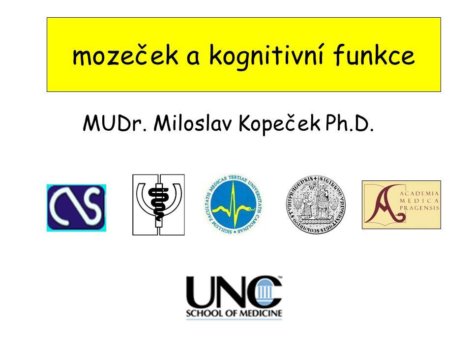 mozeček a kognitivní funkce MUDr. Miloslav Kopeček Ph.D.