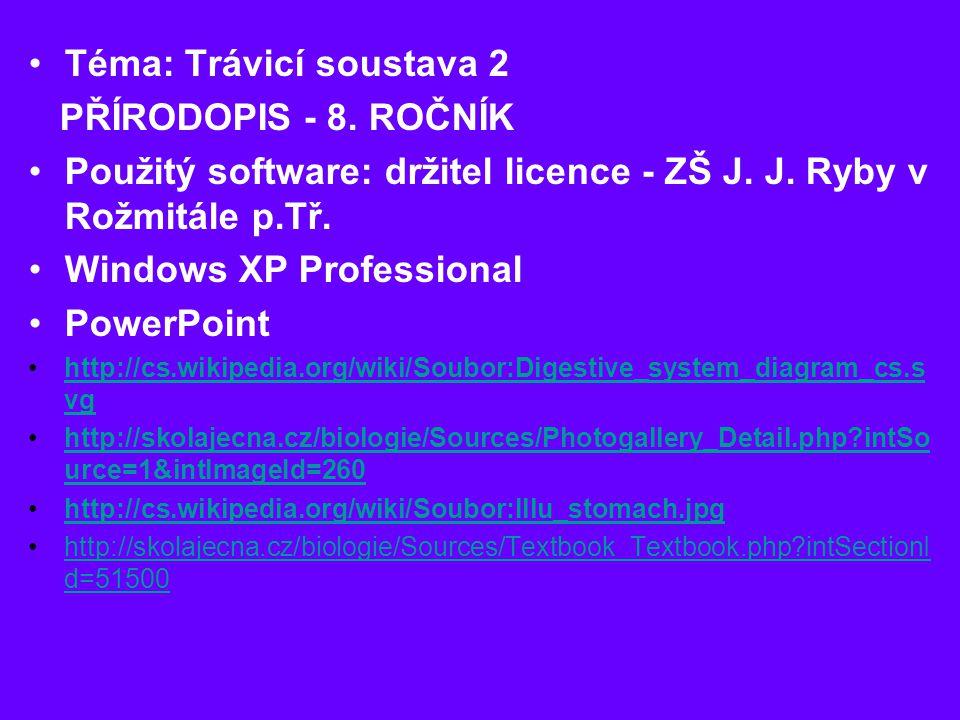 Téma: Trávicí soustava 2 PŘÍRODOPIS - 8. ROČNÍK Použitý software: držitel licence - ZŠ J. J. Ryby v Rožmitále p.Tř. Windows XP Professional PowerPoint