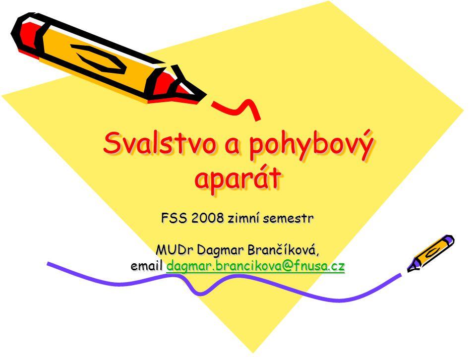 Svalstvo a pohybový aparát FSS 2008 zimní semestr MUDr Dagmar Brančíková, email dagmar.brancikova@fnusa.cz dagmar.brancikova@fnusa.cz