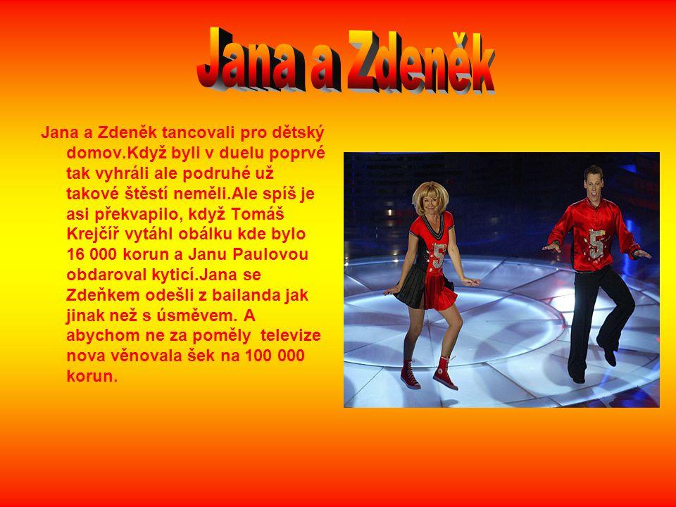 Jana a Zdeněk tancovali pro dětský domov.Když byli v duelu poprvé tak vyhráli ale podruhé už takové štěstí neměli.Ale spíš je asi překvapilo, když Tom