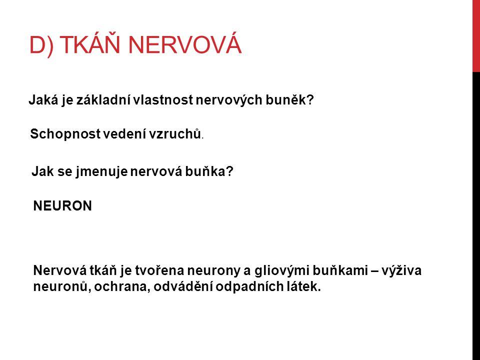 D) TKÁŇ NERVOVÁ Jaká je základní vlastnost nervových buněk.