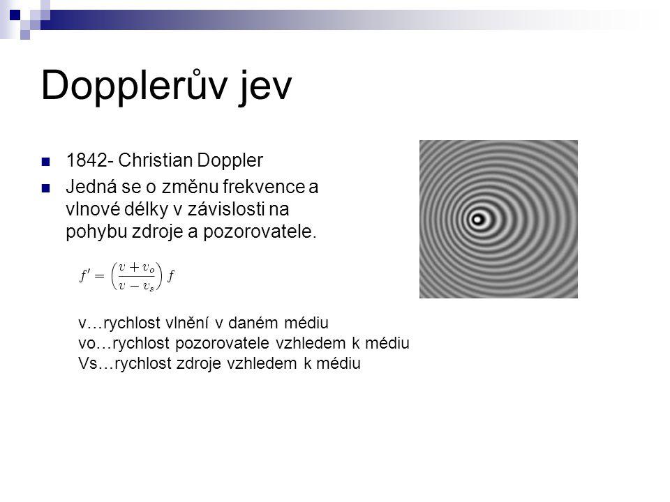 Dopplerův jev 1842- Christian Doppler Jedná se o změnu frekvence a vlnové délky v závislosti na pohybu zdroje a pozorovatele. v…rychlost vlnění v dané