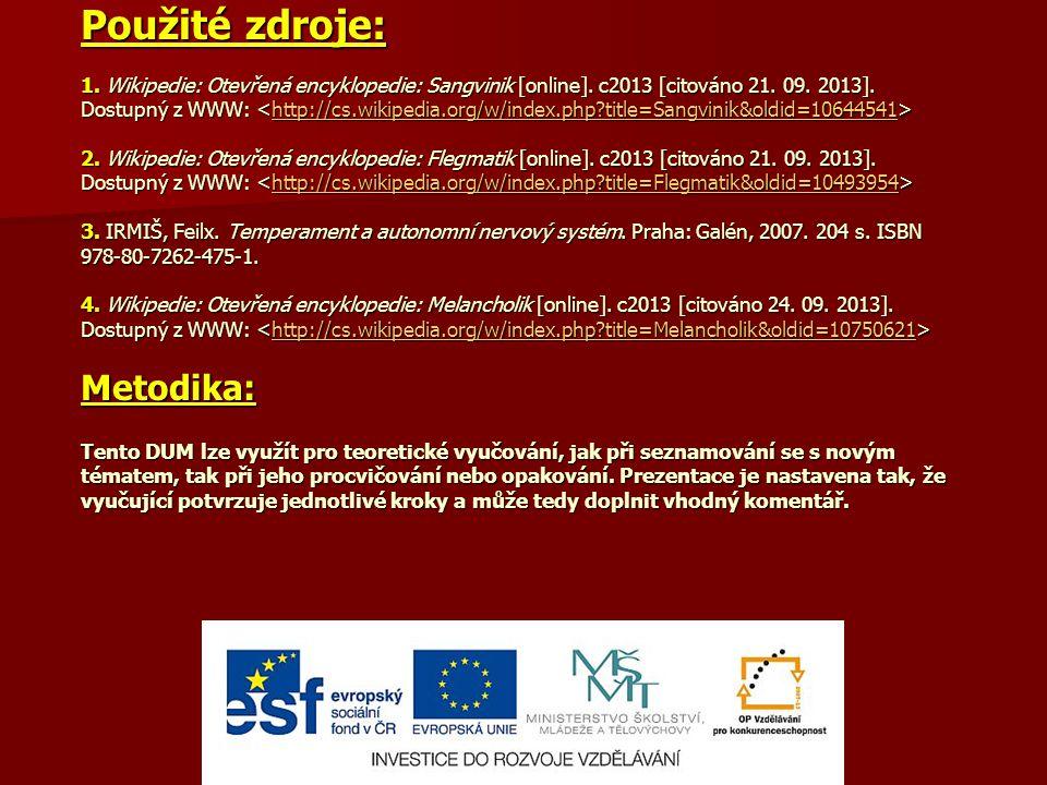 Použité zdroje: 1. Wikipedie: Otevřená encyklopedie: Sangvinik [online]. c2013 [citováno 21. 09. 2013]. Dostupný z WWW: 2. Wikipedie: Otevřená encyklo