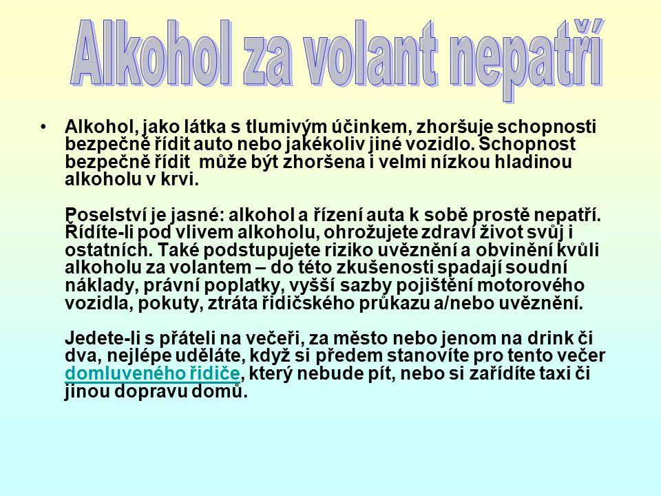 Alkohol, jako látka s tlumivým účinkem, zhoršuje schopnosti bezpečně řídit auto nebo jakékoliv jiné vozidlo.